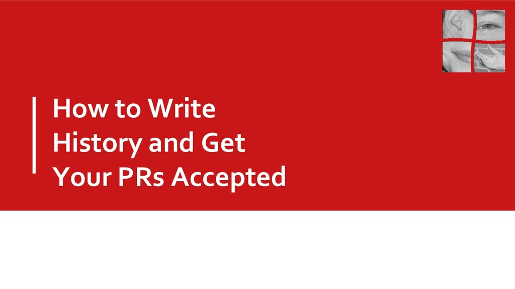 How to Write History and Get Your PRs Accepted
