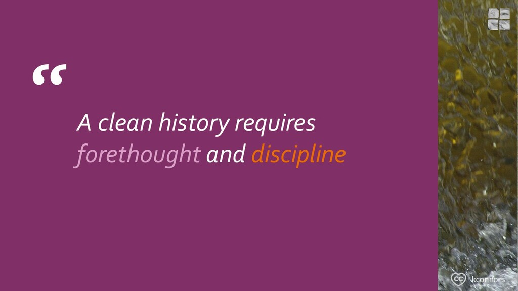 """ A clean history requires forethought and disc..."