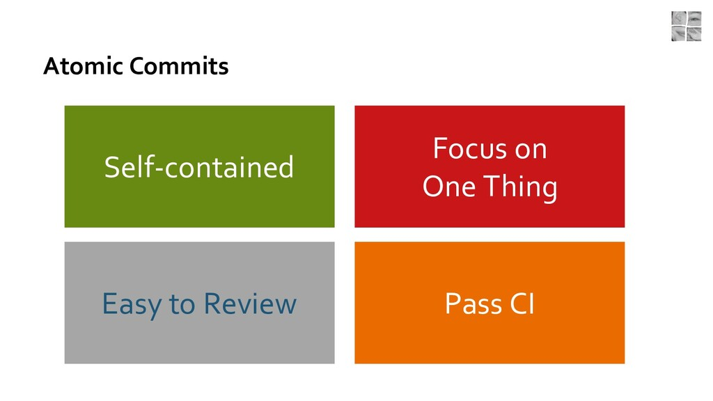 Atomic Commits Pass CI Easy to Review Focus on ...