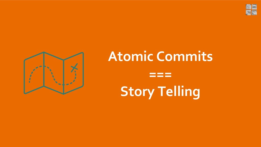 Atomic Commits === Story Telling