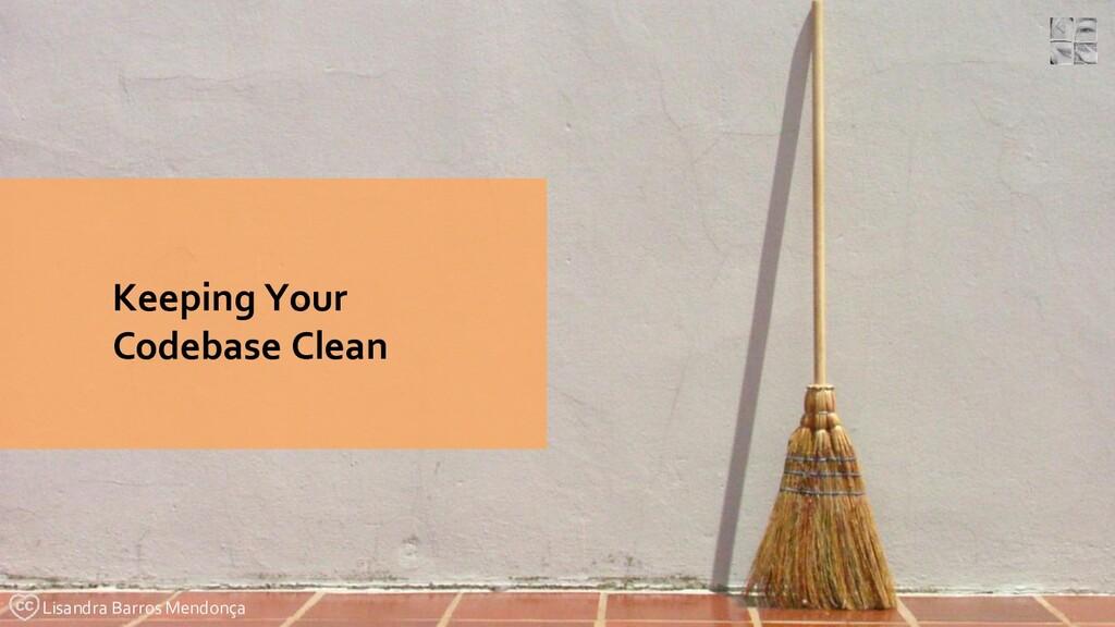 Keeping Your Codebase Clean Lisandra Barros Men...
