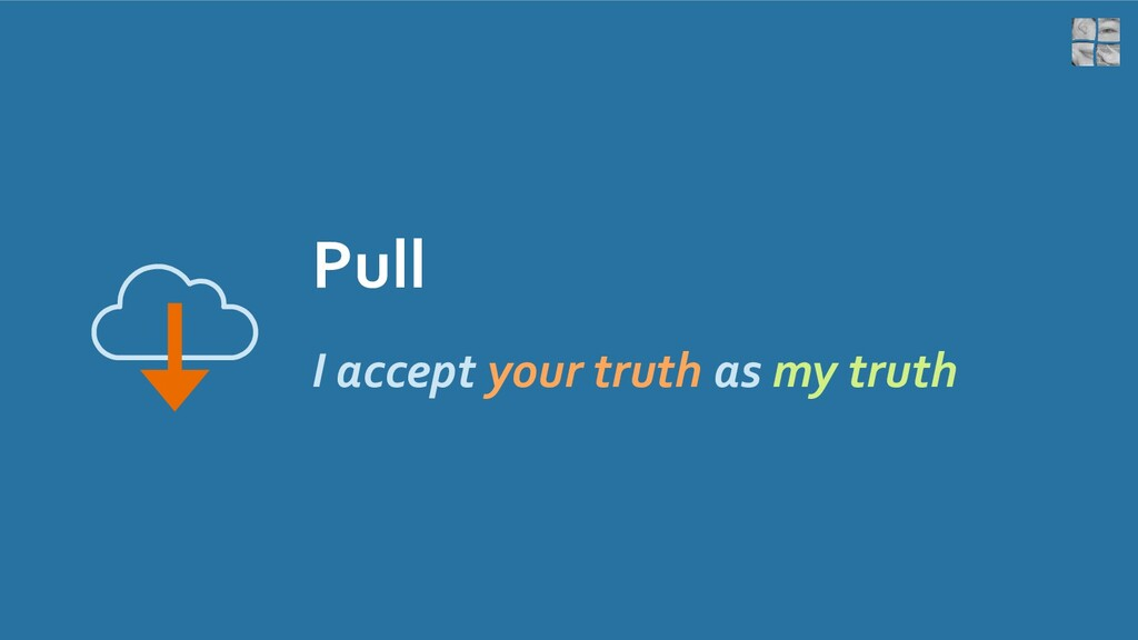 Pull I accept your truth as my truth