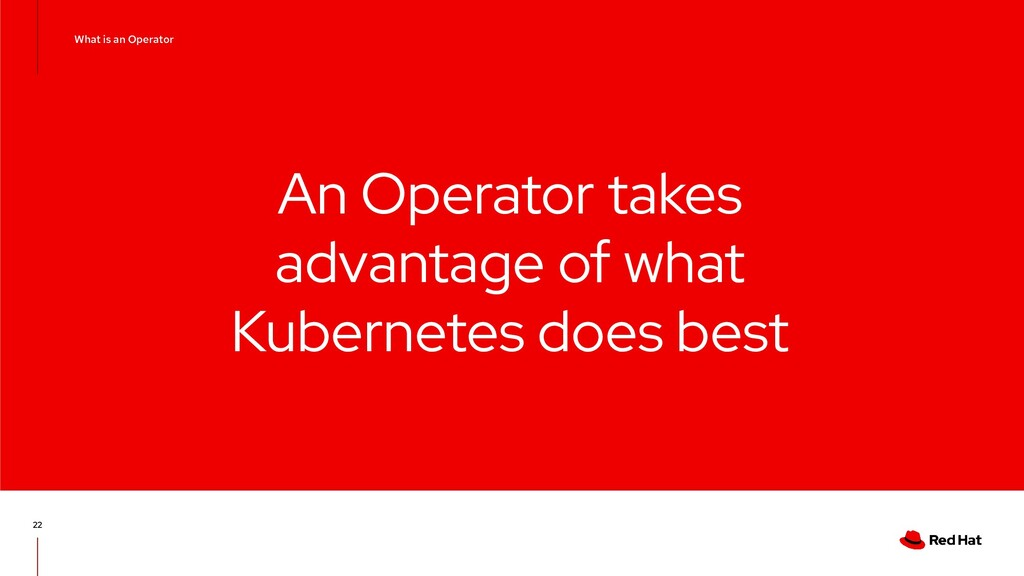 An Operator takes advantage of what Kubernetes ...