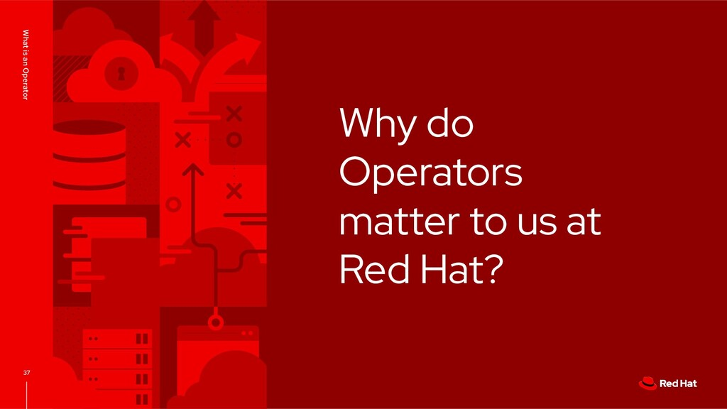 Why do Operators matter to us at Red Hat? What ...