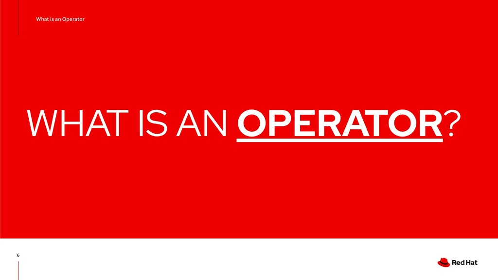 WHAT IS AN OPERATOR? 6 What is an Operator