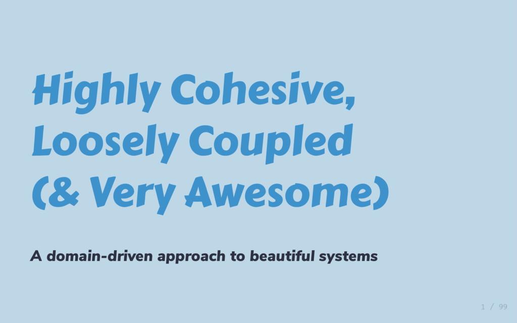 Highly Cohesive, Loosely Coupled (& Very Awesom...