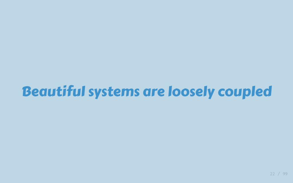 Beautiful systems are loosely coupled