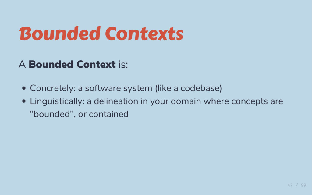 Bounded Contexts A Bounded Context is: Concrete...