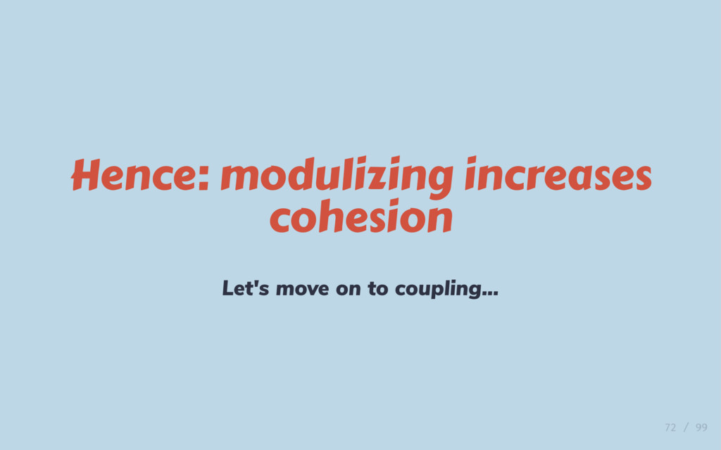Hence: modulizing increases cohesion Let's move...