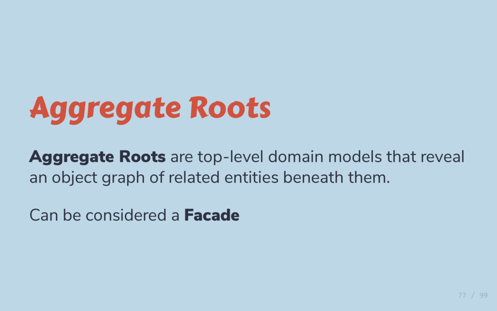 Aggregate Roots Aggregate Roots are top-level d...