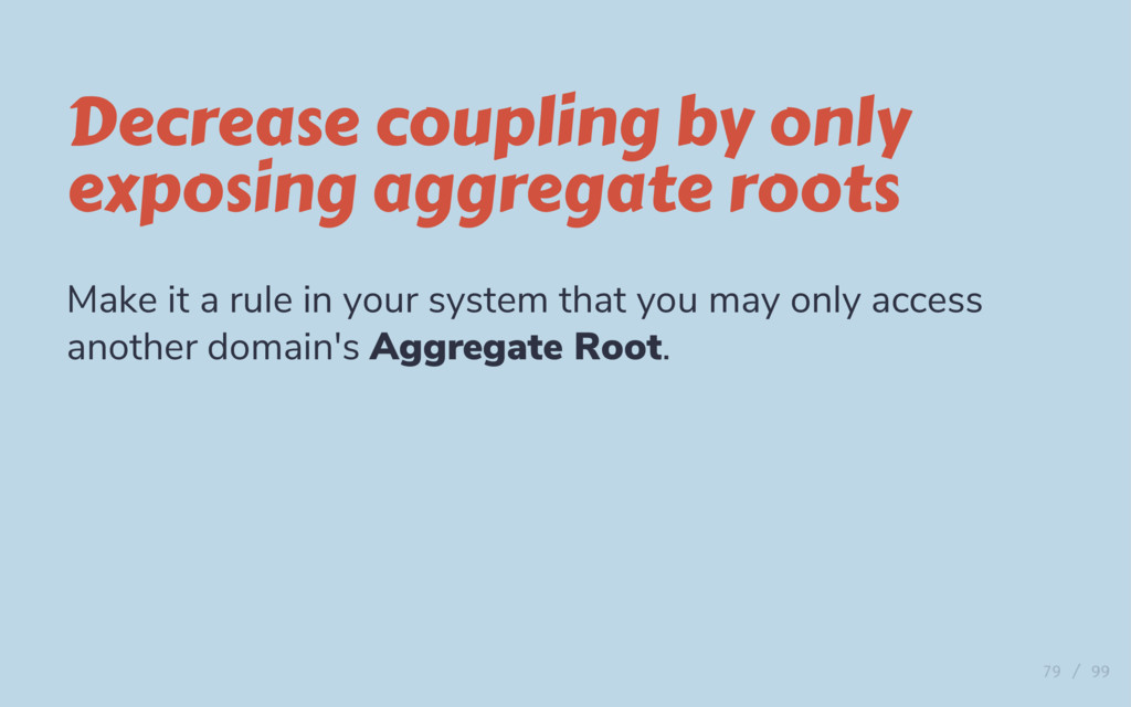 Decrease coupling by only exposing aggregate ro...
