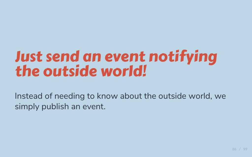 Just send an event notifying the outside world!...