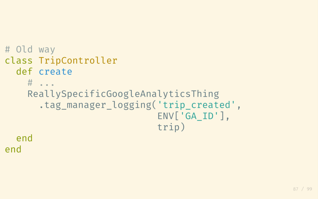 # Old way class TripController def create # ......