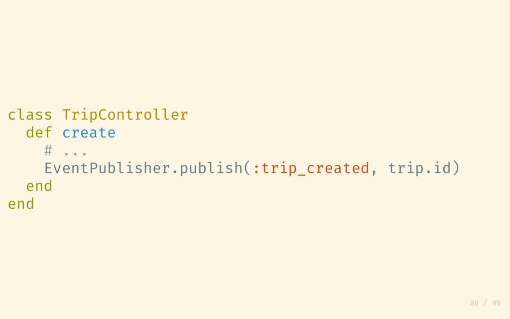 class TripController def create # ... EventPubl...