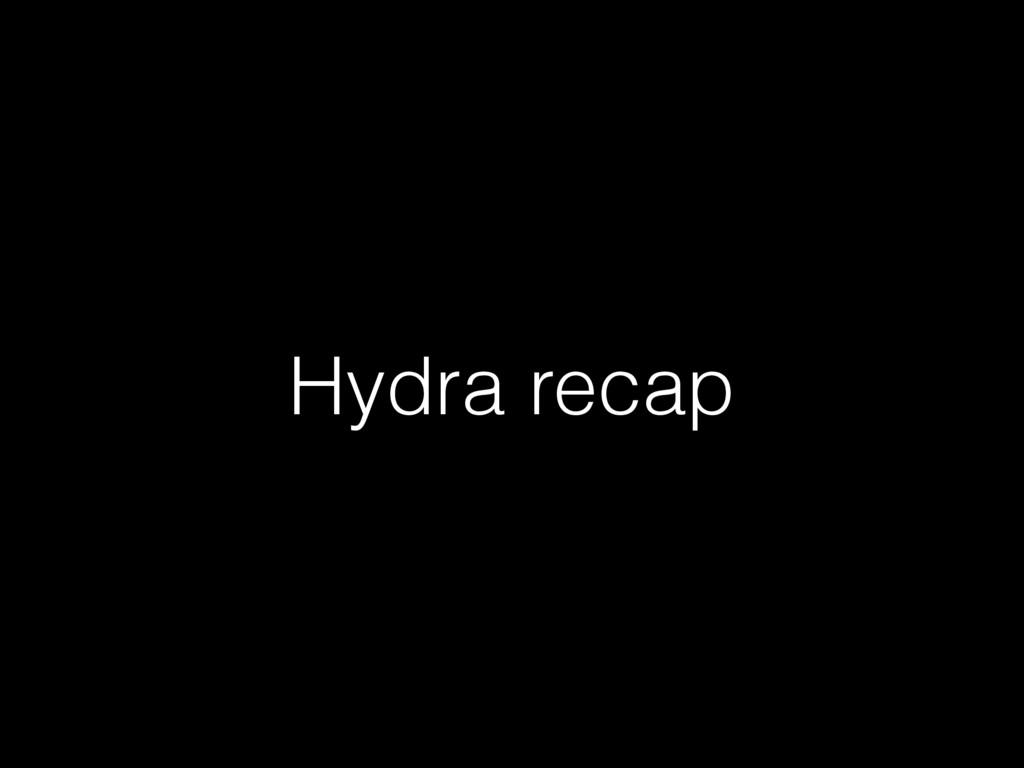 Hydra recap