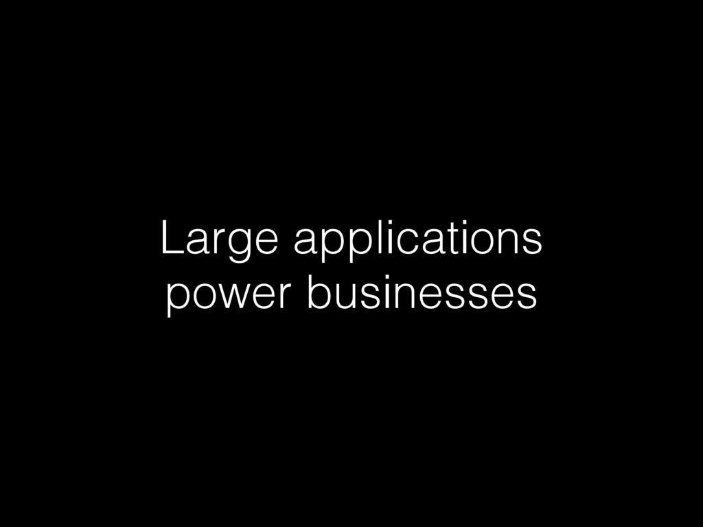 Large applications power businesses