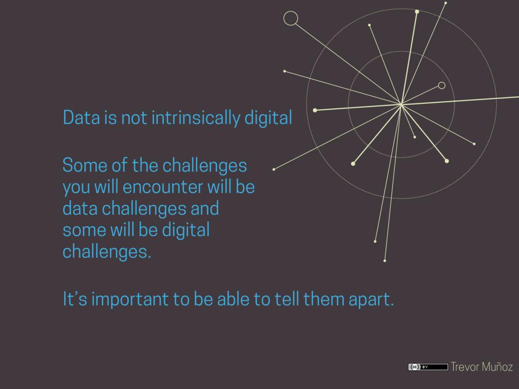 Trevor Muñoz Data is not intrinsically digital ...