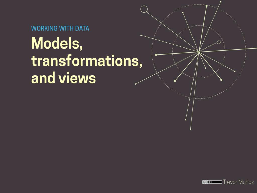 Trevor Muñoz Models, transformations, and views...