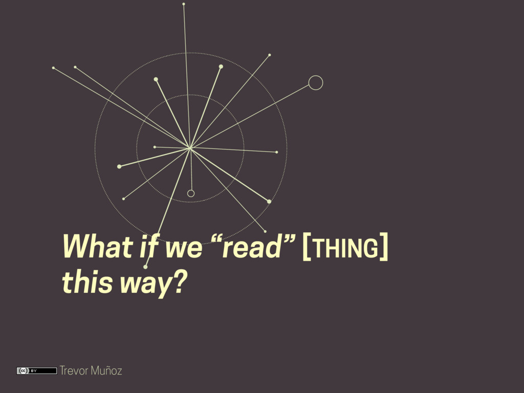 """Trevor Muñoz What if we """"read"""" [THING] this way?"""