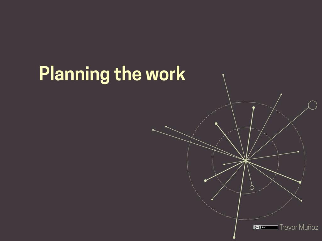 Trevor Muñoz Planning the work