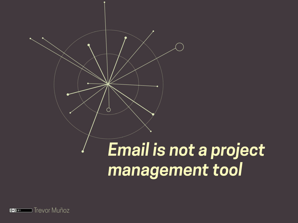Trevor Muñoz Email is not a project management ...