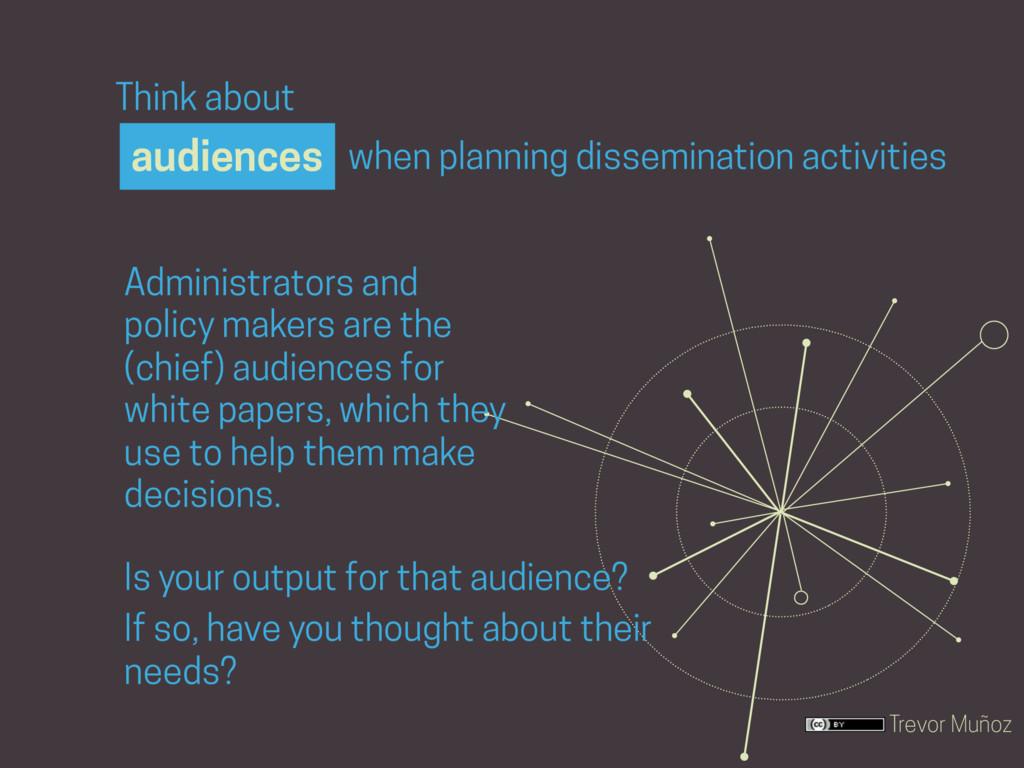 Trevor Muñoz Think about when planning dissemin...