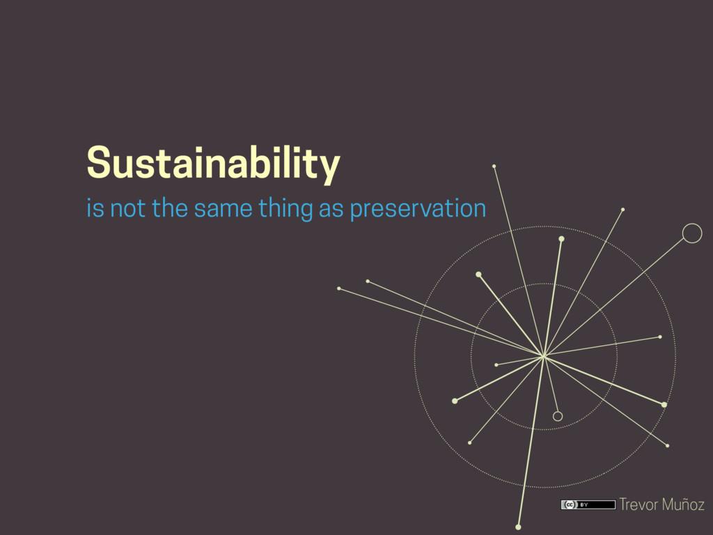 Trevor Muñoz Sustainability is not the same thi...