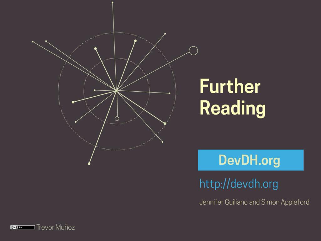 Trevor Muñoz http://devdh.org DevDH.org Further...