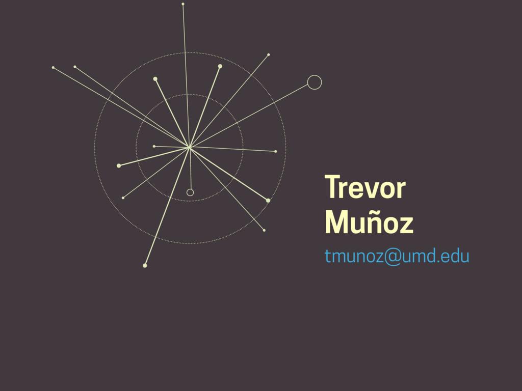 Trevor Muñoz tmunoz@umd.edu