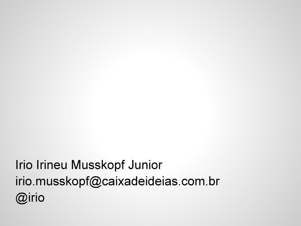 Irio Irineu Musskopf Junior irio.musskopf@caixa...