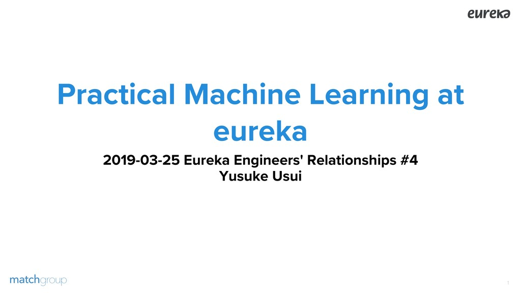 Practical Machine Learning at eureka 2019-03-25...