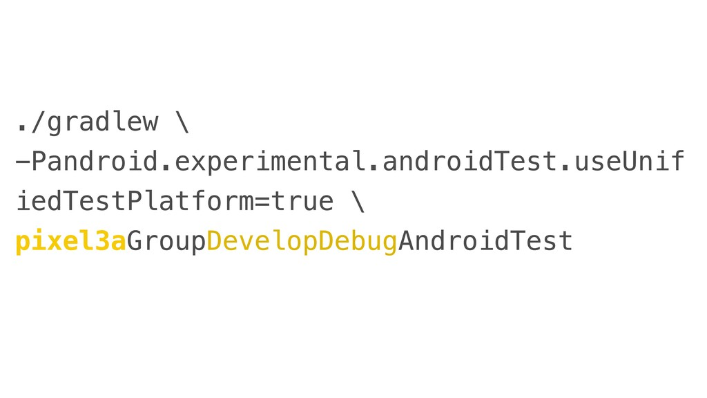 ./gradlew \  -Pandroid.experimental.androidTest...