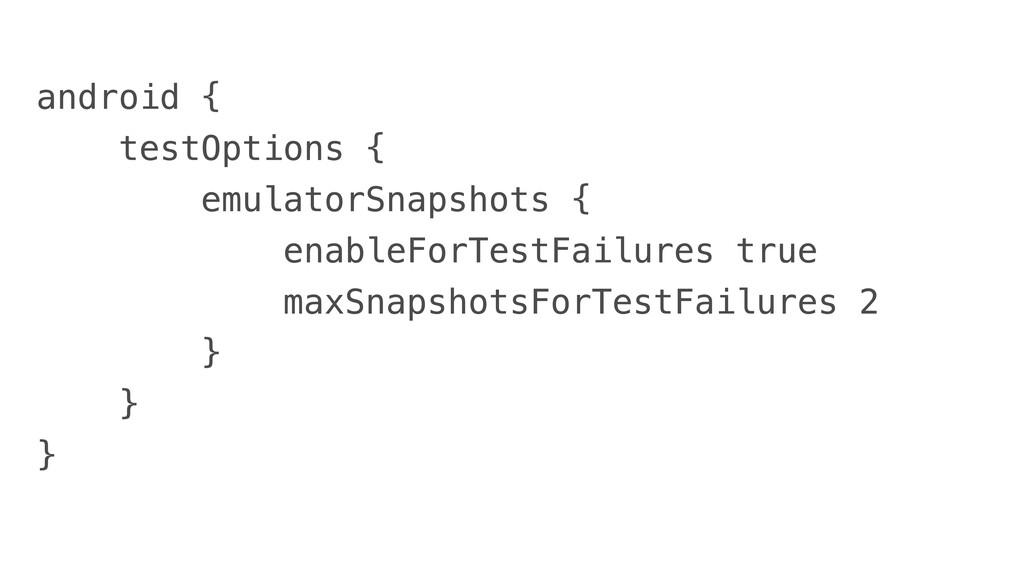 android {  testOptions {  emulatorSnapshots {  ...