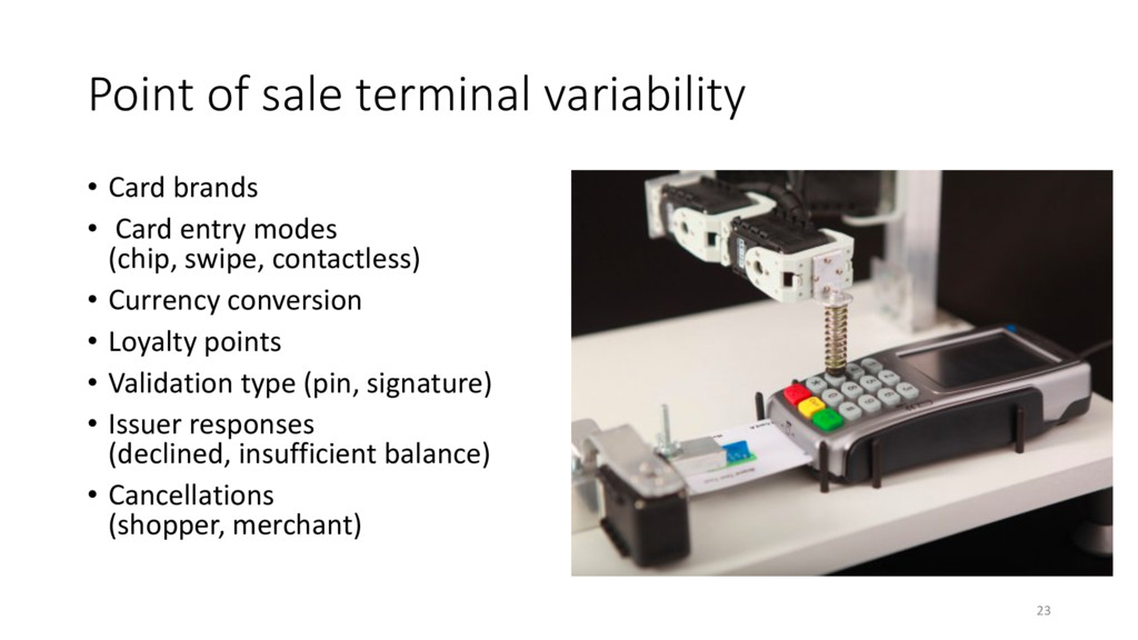 Point of sale terminal variability • Card brand...
