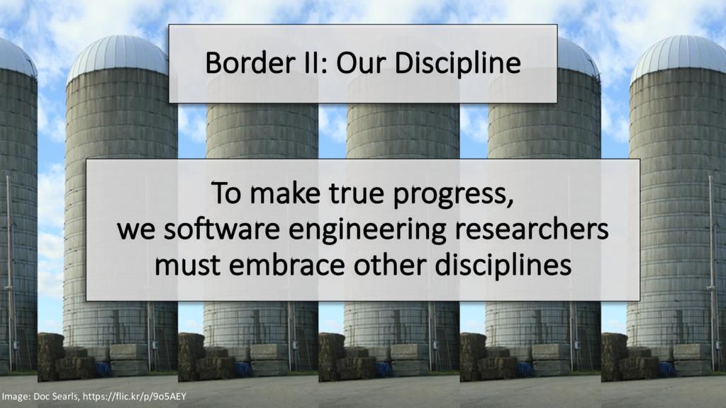 Border II: Our Discipline To make true progress...