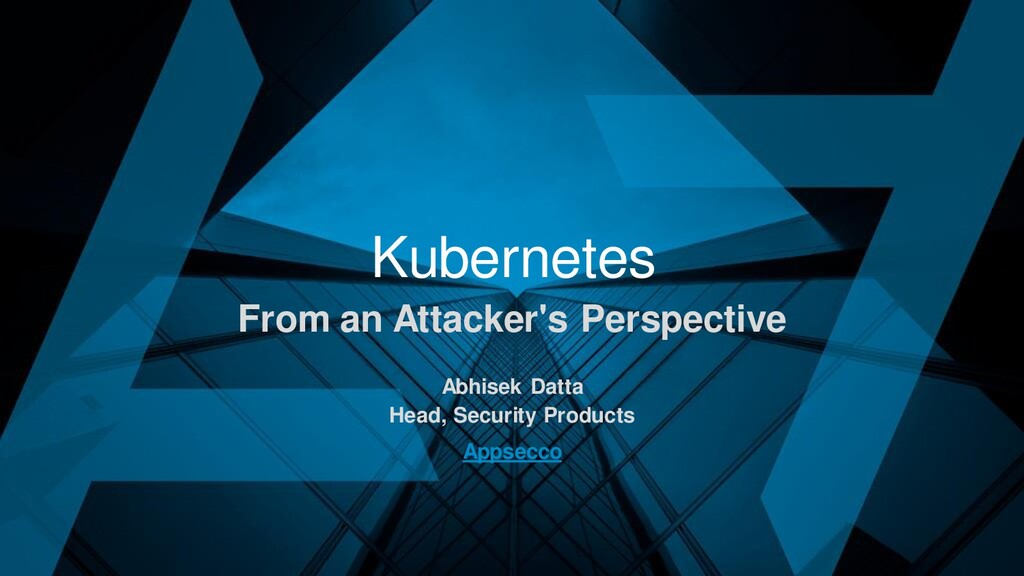 Kubernetes From an Attacker's Perspective Abhis...