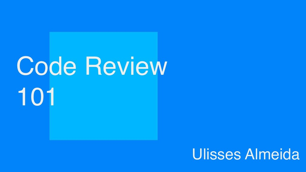 Code Review 101 Ulisses Almeida
