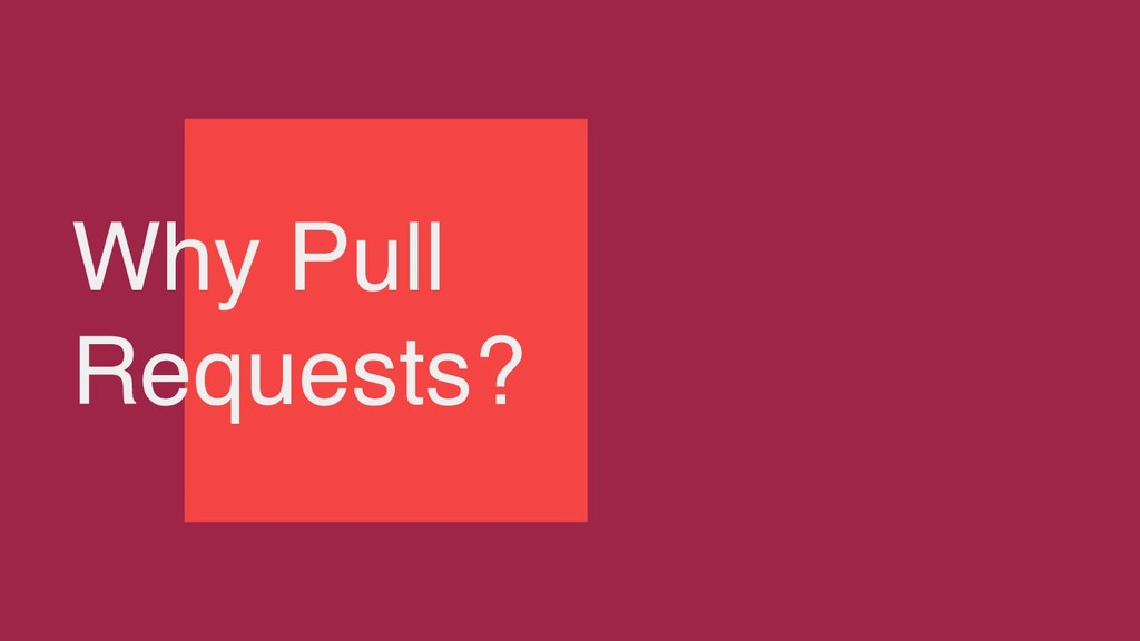 Why Pull Requests?