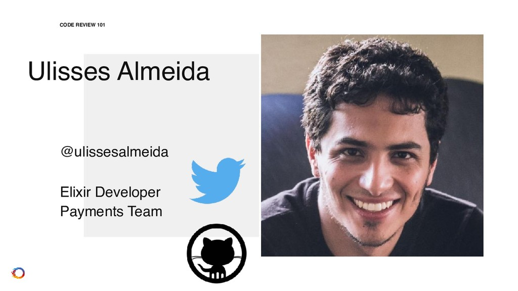 Ulisses Almeida CODE REVIEW 101 @ulissesalmeida...