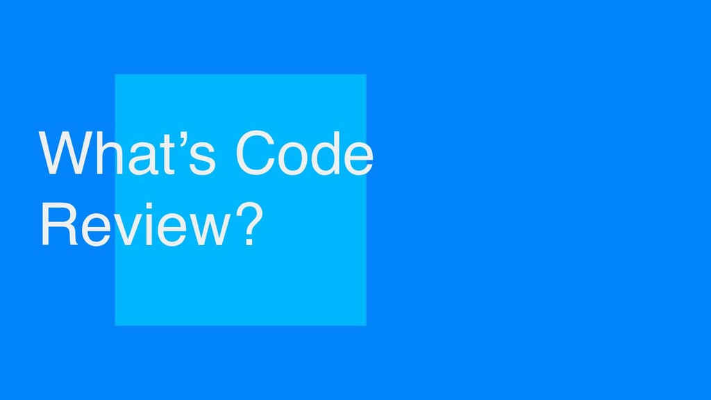 What's Code Review?