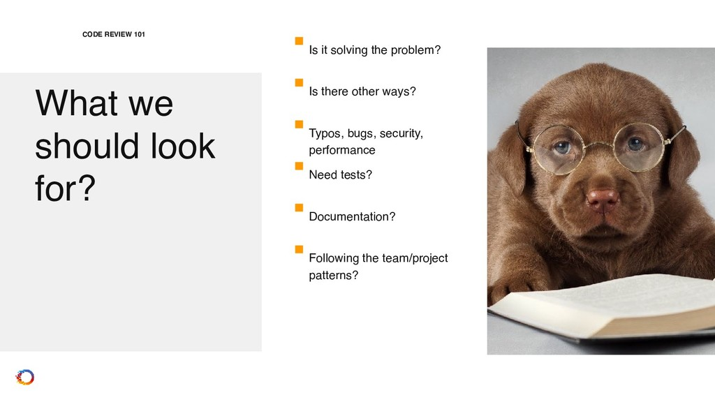 What we  should look  for? CODE REVIEW 101 Is...