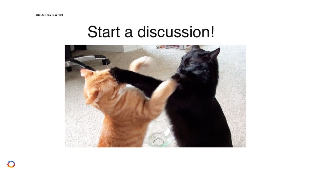 CODE REVIEW 101 Start a discussion!