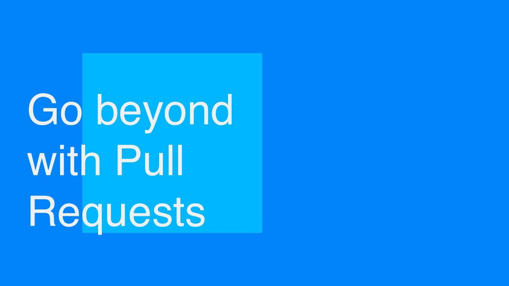 Go beyond with Pull Requests