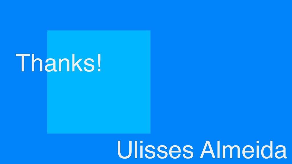 Thanks! Ulisses Almeida