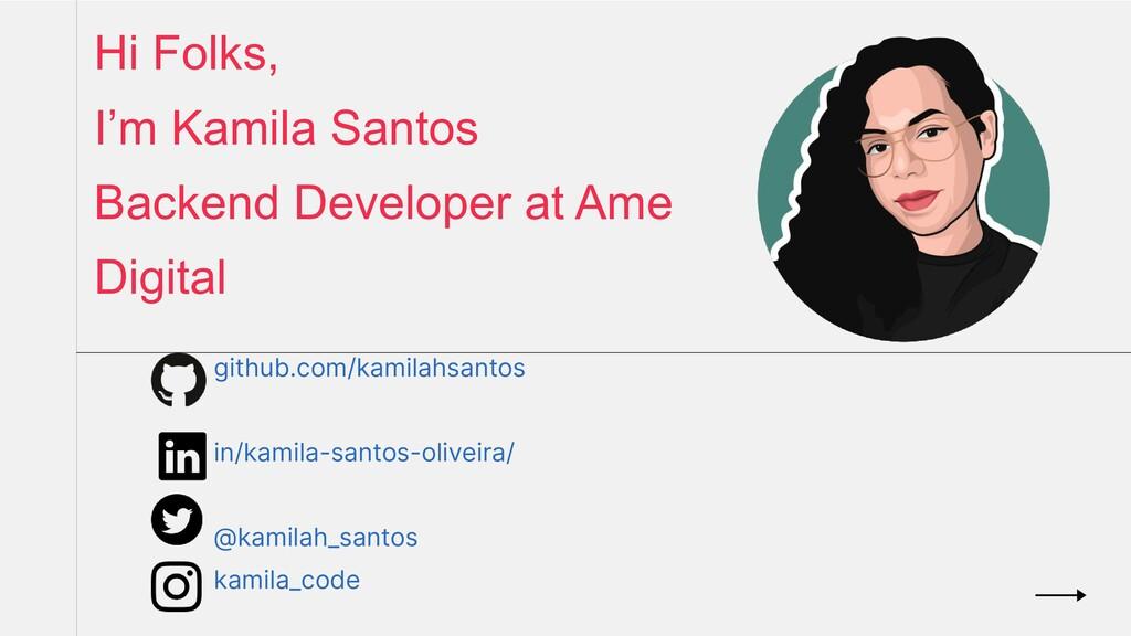 Hi Folks, I'm Kamila Santos Backend Developer a...