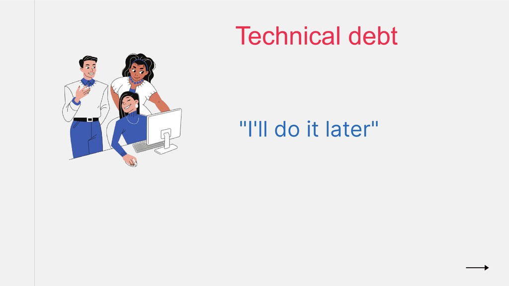 """""""I'll do it later"""" Technical debt"""