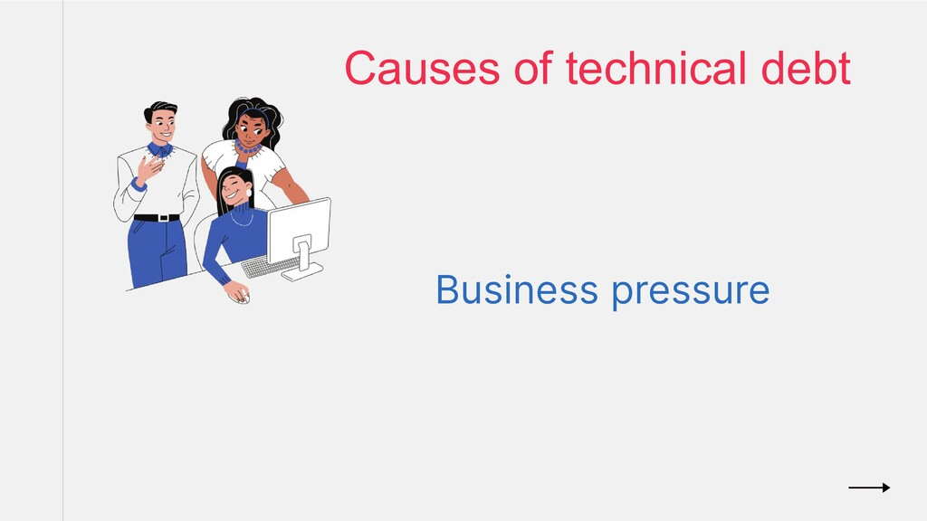 Business pressure Causes of technical debt