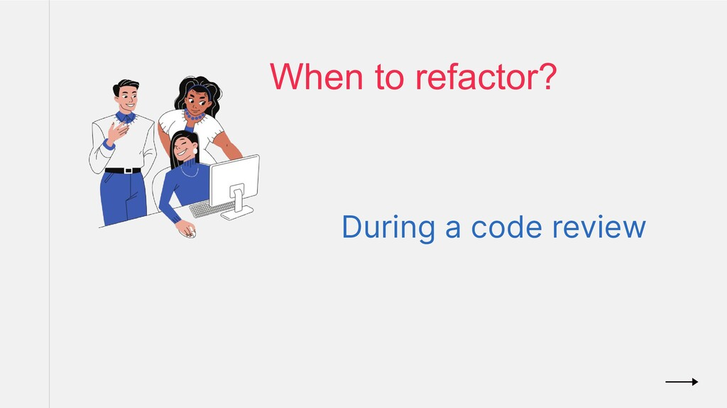 During a code review When to refactor?