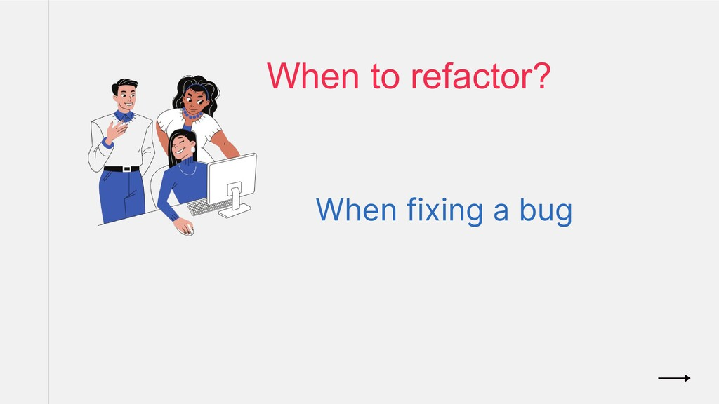 When fixing a bug When to refactor?