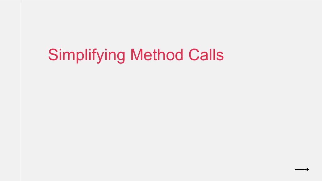 Simplifying Method Calls